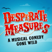 Desperate Measures - A Musical Comedy Gone Wild